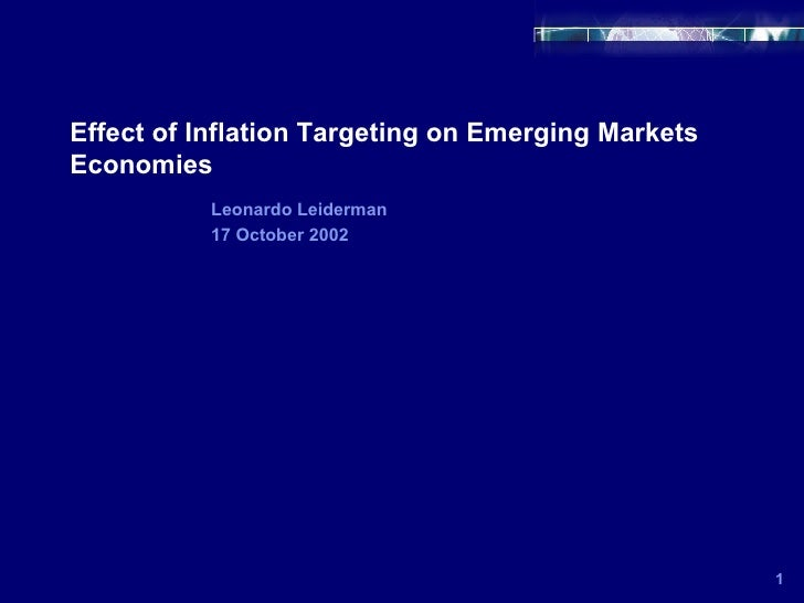 Effect of Inflation Targeting on Emerging Markets Economies 1 Leonardo Leiderman 17 October 2002