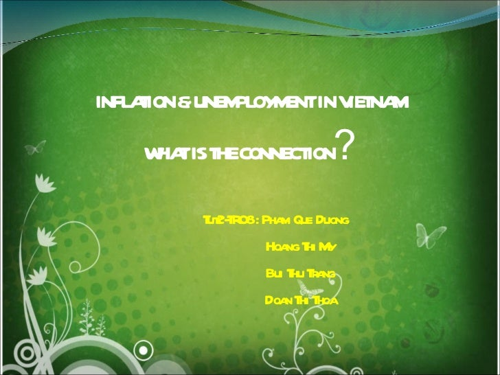 INFLATION & UNEMPLOYMENT IN VIETNAM WHAT IS THE CONNECTION ? Tut2-TR08 : Pham Que Duong Hoang Thi My Bui Thu Trang Doan Th...