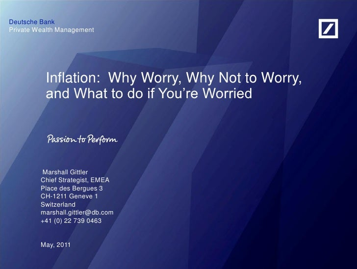 Deutsche BankPrivate Wealth Management          Inflation: Why Worry, Why Not to Worry,          and What to do if You're ...