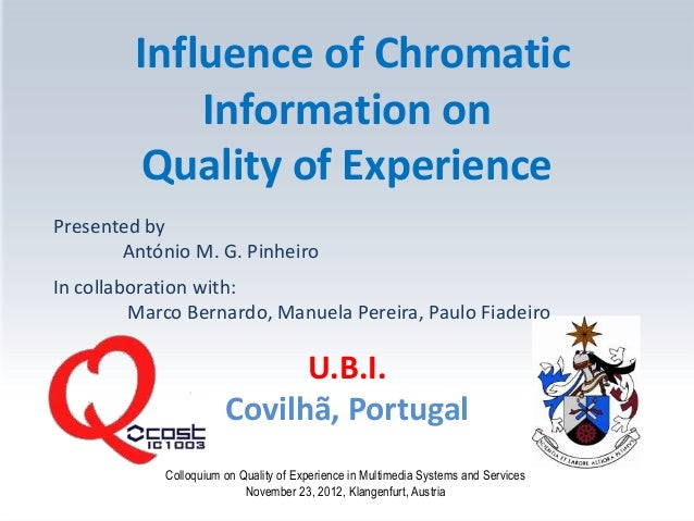 Influence of Chromatic             Information on          Quality of ExperiencePresented by       António M. G. PinheiroI...