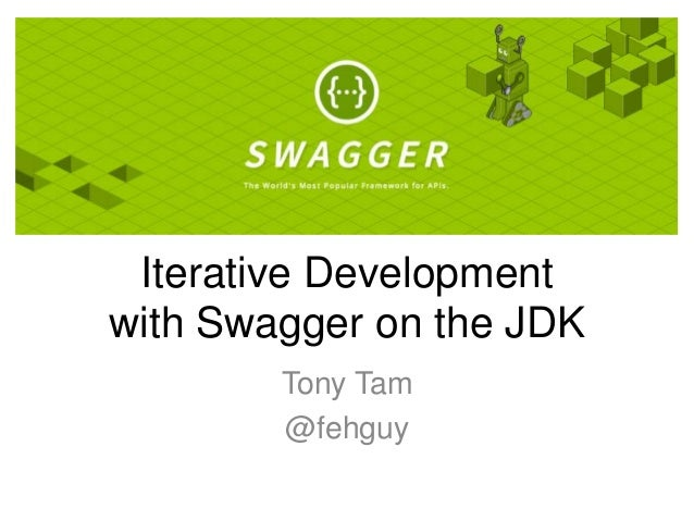 Iterative Development with Swagger on the JDK Tony Tam @fehguy