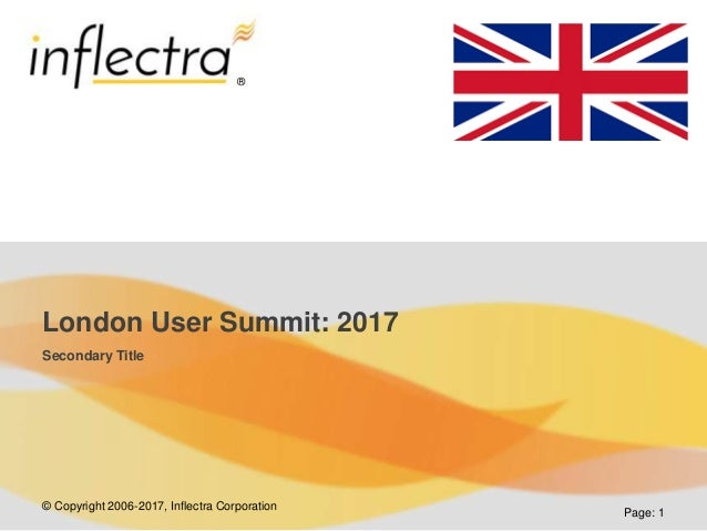 © Copyright 2006-2017, Inflectra Corporation ® Page: 1 London User Summit: 2017 Secondary Title