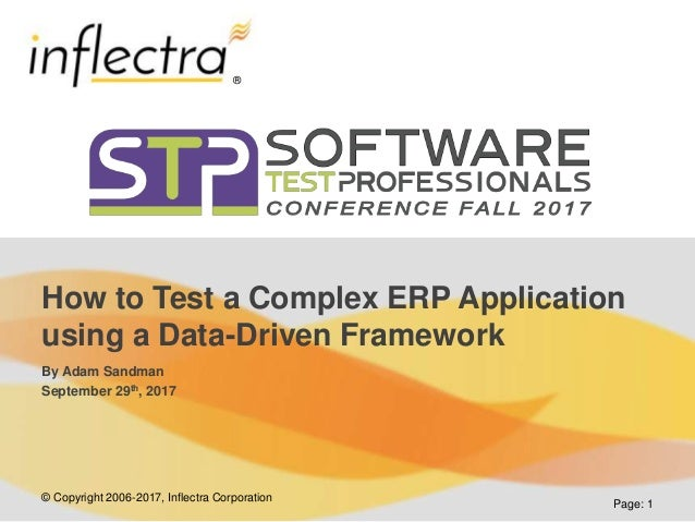 © Copyright 2006-2017, Inflectra Corporation ® Page: 1 How to Test a Complex ERP Application using a Data-Driven Framework...