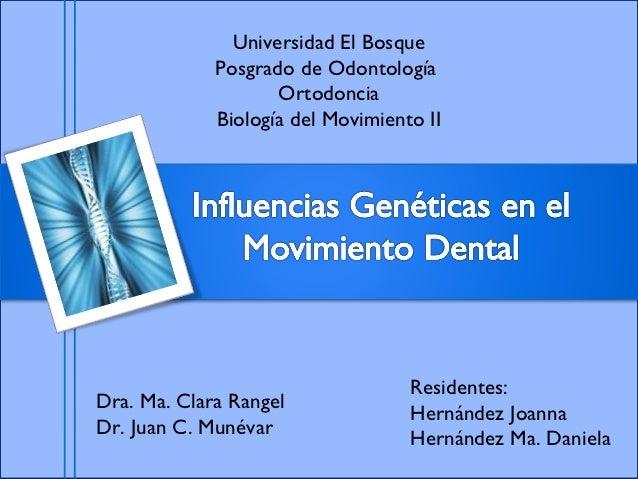 Universidad El Bosque             Posgrado de Odontología                    Ortodoncia             Biología del Movimient...