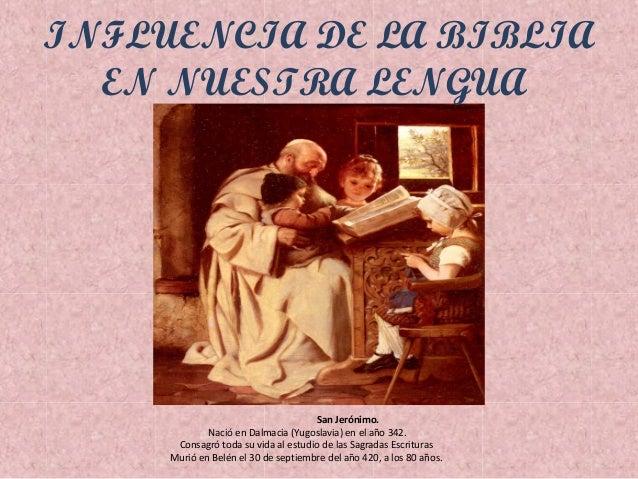 INFLUENCIA DE LA BIBLIA  EN NUESTRA LENGUA                                     San Jerónimo.             Nació en Dalmacia...