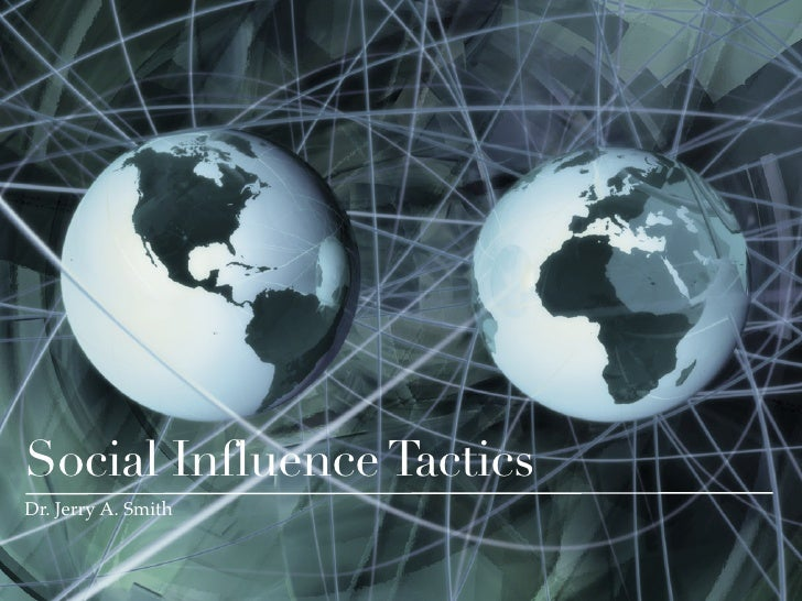 Social Influence TacticsDr. Jerry A. Smith