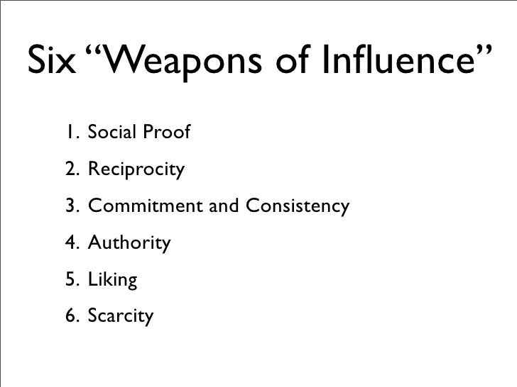 the four of the weapons of influence in influences by robert cialdini Weapons of influence by robert cialdini on persuasion and influences dr robert cialdini is best known under the title influence: science and practice.