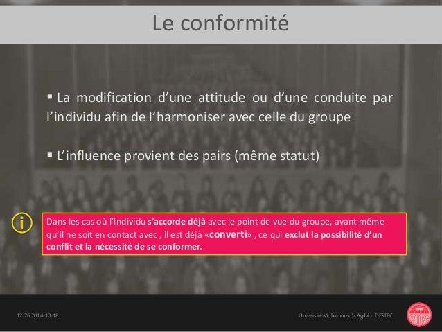 Le conformité 18-10-201412:26 UniversitéMohammedV Agdal - DESTEC  La modification d'une attitude ou d'une conduite par l'...