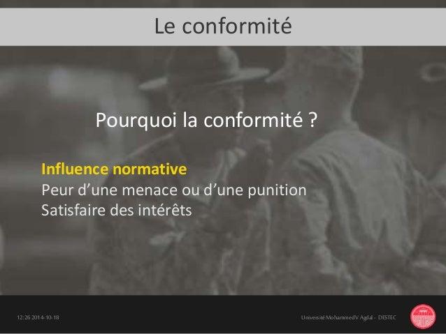 Le conformité 18-10-201412:26 UniversitéMohammedV Agdal - DESTEC Influence normative Peur d'une menace ou d'une punition S...