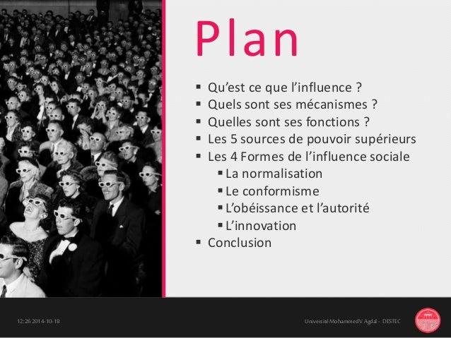 Plan 18-10-201412:26 UniversitéMohammedV Agdal - DESTEC  Qu'est ce que l'influence ?  Quels sont ses mécanismes ?  Quel...