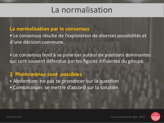 La normalisation 18-10-201412:26 UniversitéMohammedV Agdal - DESTEC La normalisation par le consensus  Le consensus résul...
