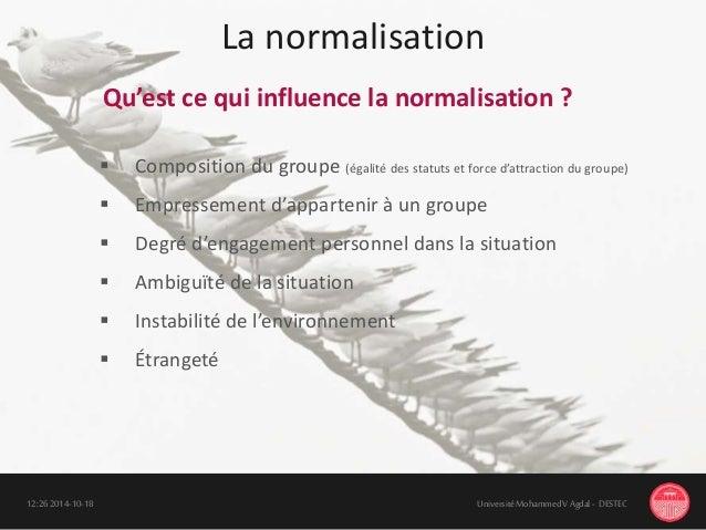 La normalisation 18-10-201412:26 UniversitéMohammedV Agdal - DESTEC Qu'est ce qui influence la normalisation ?  Compositi...