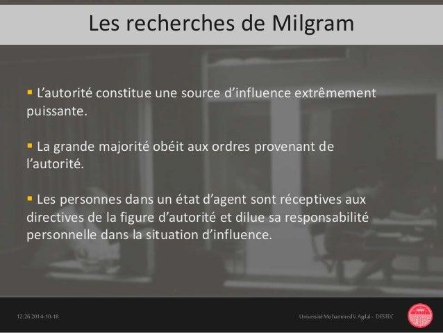 Les recherches de Milgram 18-10-201412:26 UniversitéMohammedV Agdal - DESTEC  L'autorité constitue une source d'influence...