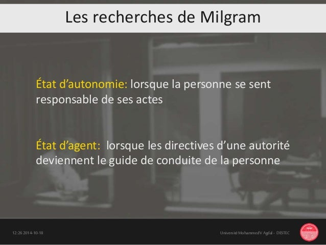 Les recherches de Milgram 18-10-201412:26 UniversitéMohammedV Agdal - DESTEC État d'autonomie: lorsque la personne se sent...