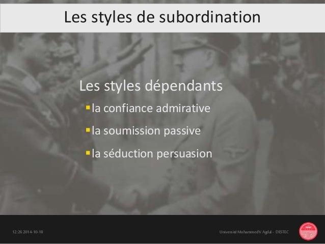 Les styles de subordination 18-10-201412:26 UniversitéMohammedV Agdal - DESTEC Les styles dépendants la confiance admirat...