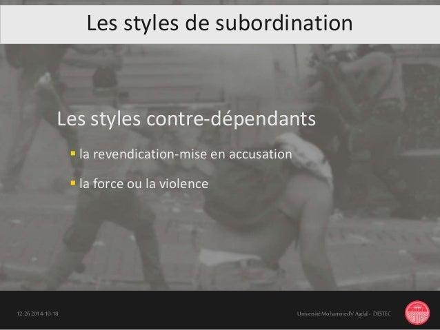 Les styles de subordination Les styles contre-dépendants  la revendication-mise en accusation  la force ou la violence 1...