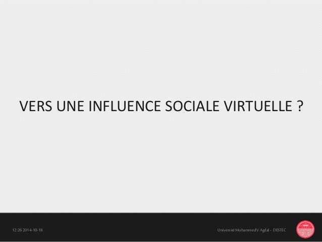 18-10-201412:26 UniversitéMohammedV Agdal - DESTEC VERS UNE INFLUENCE SOCIALE VIRTUELLE ?