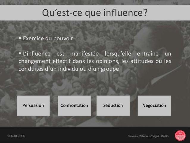 18-10-201412:26 UniversitéMohammedV Agdal - DESTEC  Exercice du pouvoir  L'influence est manifestée lorsqu'elle entraîne...