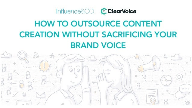 HOW TO OUTSOURCE CONTENT CREATION WITHOUT SACRIFICING YOUR BRAND VOICE
