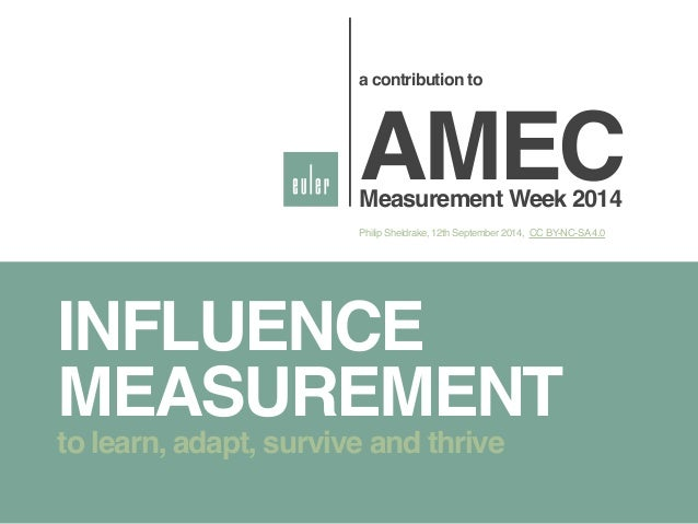 a contribution to!  AMEC! Measurement Week 2014  Philip Sheldrake, 12th September 2014, CC BY-NC-SA 4.0  INFLUENCE  MEASUR...