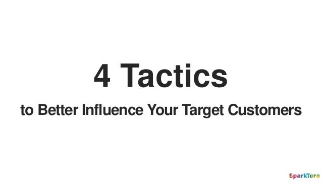 to Better Influence Your Target Customers 4 Tactics