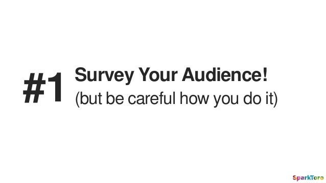 Survey Your Audience! (but be careful how you do it)#1