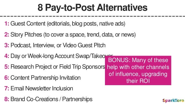 8 Pay-to-Post Alternatives 2: Story Pitches (to cover a space, trend, data, or news) 1: Guest Content (editorials, blog po...