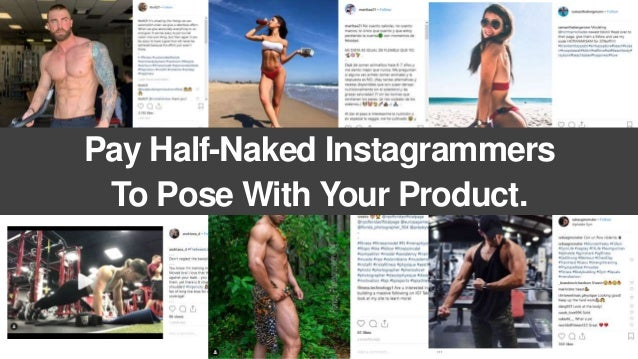 Pay Half-Naked Instagrammers To Pose With Your Product.