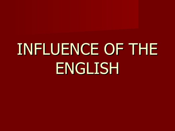 INFLUENCE OF THE ENGLISH
