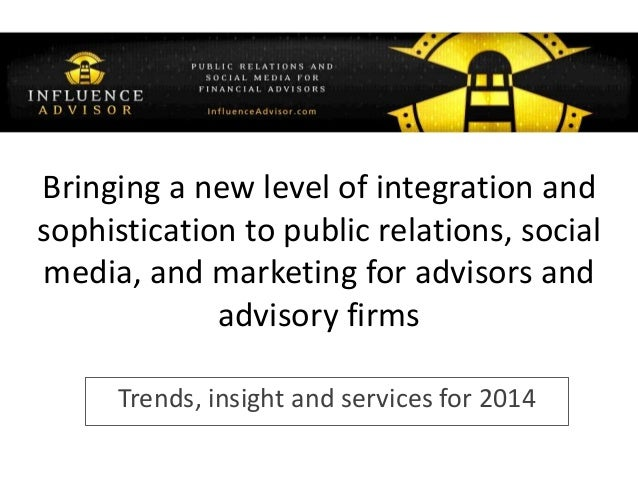 Trends, insight and services for 2014 Bringing a new level of integration and sophistication to public relations, social m...