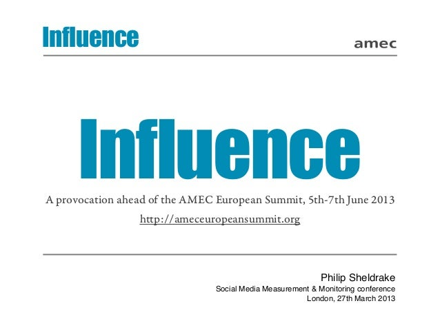 Influence      InfluenceA provocation ahead of the AMEC European Summit, 5th-7th June 2013                 http://ameceuro...