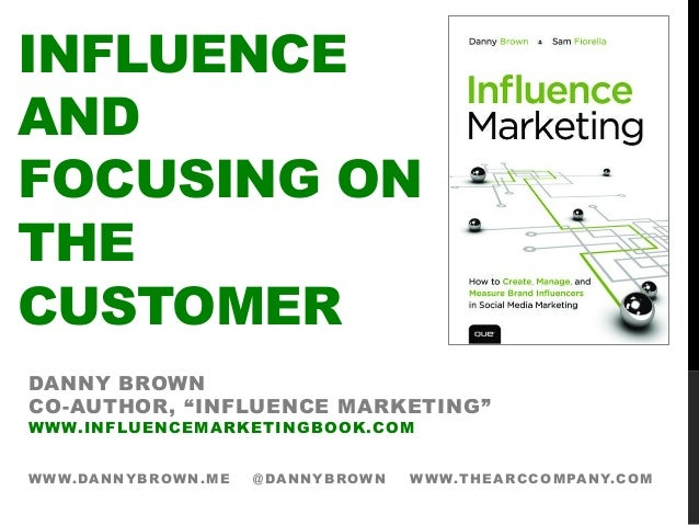 "INFLUENCEANDFOCUSING ONTHECUSTOMERDANNY BROWNCO-AUTHOR, ""INFLUENCE MARKETING""WWW.INFLUENCEMARKETINGBOOK.COMWWW.DANNYBROWN...."