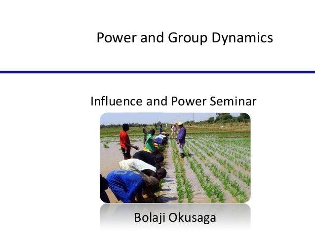 Power and Group Dynamics  Influence and Power Seminar  Bolaji Okusaga