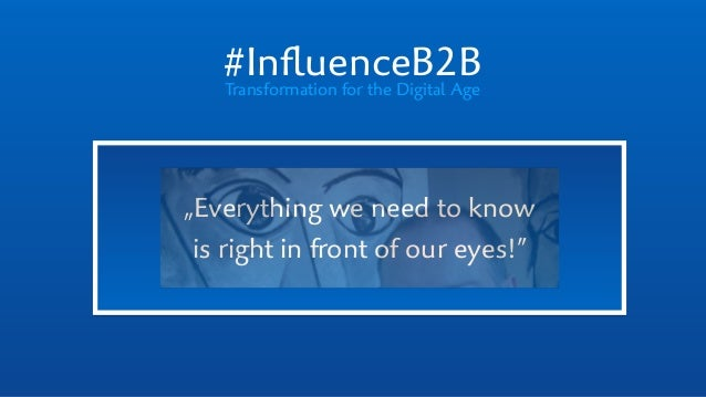 "#InfluenceB2BTransformation for the Digital Age ""Everything we need to know 