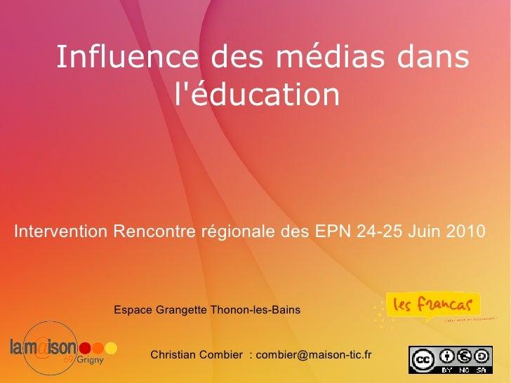 Influence des médias dans l'éducation  Intervention Rencontre régionale des EPN 24-25 Juin 2010 Christian Combier  : combi...