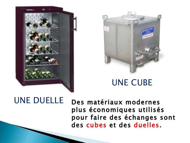 Des matériaux modernes plus économiques utilisés pour faire des échanges sont des  cubes  et des  duelles . UNE DUELLE UNE...