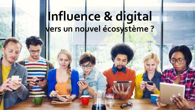 Influence & digital vers un nouvel écosystème ?