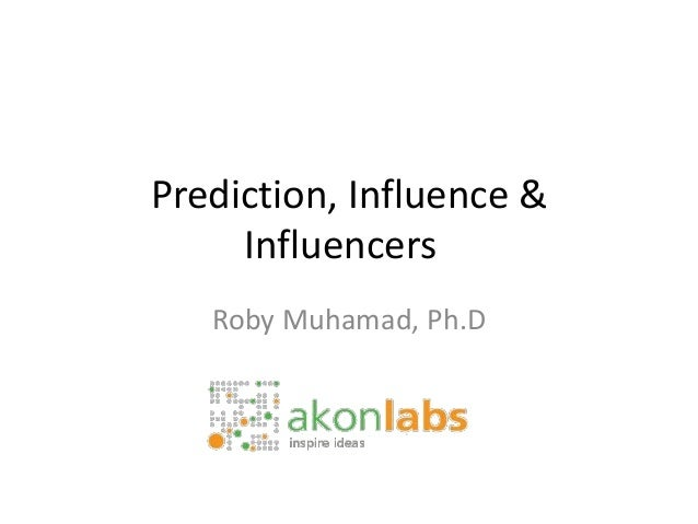 Prediction, Influence &     Influencers   Roby Muhamad, Ph.D