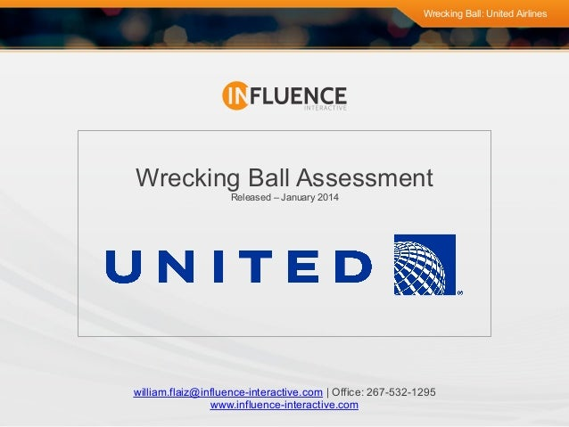 Wrecking Ball: United Airlines  Wrecking Ball Assessment Released – January 2014  william.flaiz@influence-interactive.com ...