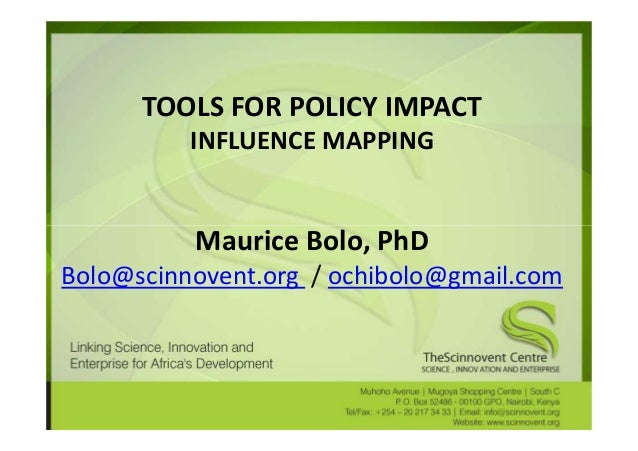 TOOLS FOR POLICY IMPACT          INFLUENCE MAPPING          Maurice Bolo, PhDBolo@scinnovent.org / ochibolo@gmail.com