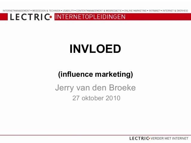 INVLOED (influence marketing) Jerry van den Broeke 27 oktober 2010