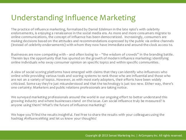 Understanding Influence Marketing The practice of influence marketing, formalized by Daniel Edelman in the late 1960′s wit...