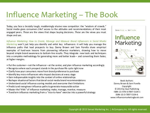 Influence Marketing – The Book Copyright @ 2013 Sensei Marketing Inc. | ArCompany Inc. All rights reserved. Today, you fac...