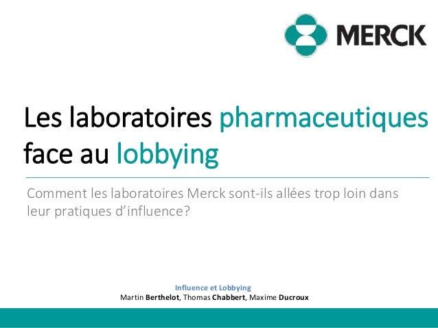 Les laboratoires pharmaceutiques face au lobbying Comment les laboratoires Merck sont-ils allées trop loin dans leur prati...