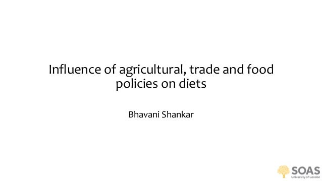Influence of agricultural, trade and food policies on diets Bhavani Shankar