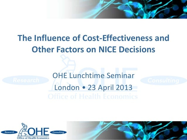 The Influence of Cost-Effectiveness andOther Factors on NICE DecisionsOHE Lunchtime SeminarLondon • 23 April 2013