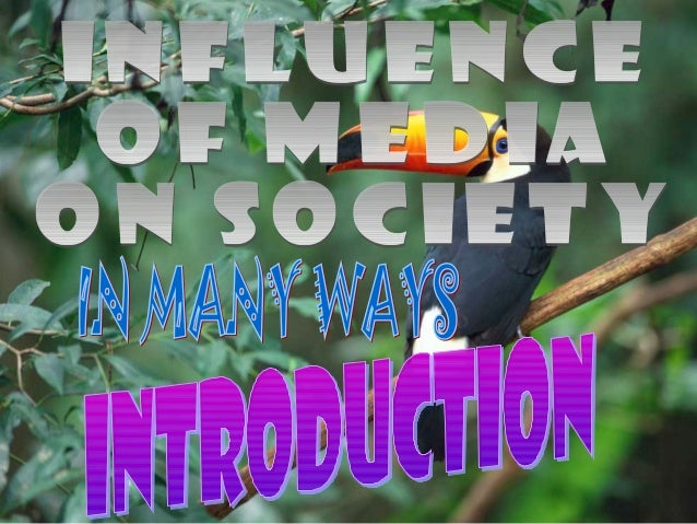 Influence Of Media On Society 1.In how many ways media had influenced the society? 2.What are the positive and negative ef...