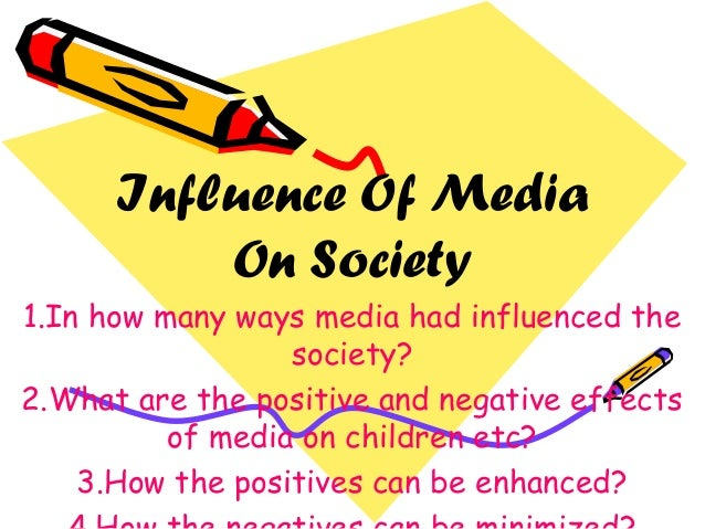 essay on influence of media on society Media influence on society essays: over 180,000 media influence on society essays, media influence on society term papers, media influence on society research paper.