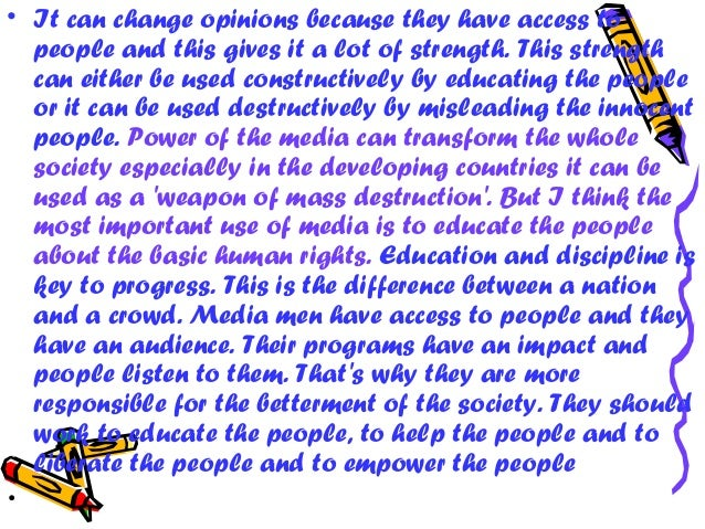 media importance to society essay The media plays a big role in society that has both positive and negative effects yet, some wonder if the negative effects trump the positive ones it is true people want to know what is going on in the world around them from their neighborhood to state, federal and international interests but the media may have more of an.