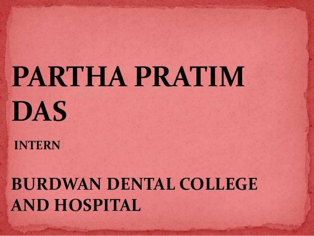 PARTHA PRATIM DAS INTERN  BURDWAN DENTAL COLLEGE AND HOSPITAL